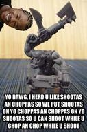 choppa orc pimp_my_ride shoota warhammer wh40k xzibit // 347x524 // 122.6KB