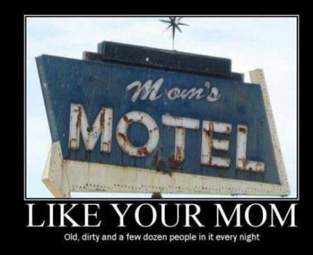 humor insult motel motivational your_mom // 499x406 // 25.4KB