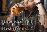beer booze motivational stop tired // 500x340 // 39.0KB